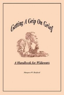Getting a Grip on Grief: A Handbook for Widowers - Margaret W. Bickford