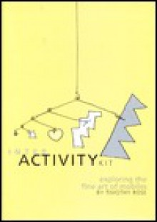 The Interactivity Kit: Exploring the Art of Mobiles - Timothy Rose, David A. Greene, David Greene