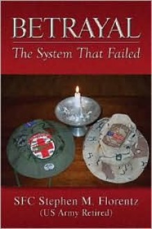 Betrayal: The System That Failed - Stephen M. Florentz, Stephen M. Florentz