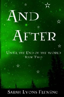 And After: Until the End of the World, Book 2 (Volume 2) - Sarah Lyons Fleming