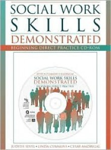 Social Work Skills Demonstrated: Beginning Direct Practice CD-ROM with Student Manual - Judith A. Sevel, Jim P. Cummins