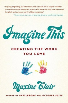 By Maxine Clair Imagine This: Creating the Work You Love [Paperback] - Maxine Clair