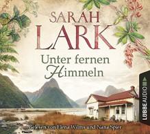 Unter fernen Himmeln: Roman. - Sarah Lark, Sebastian Danysz, Elena Wilms, Nana Spier