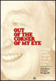 Out of the Corner of My Eye: Living with Vision Loss in Later Life - Nicolette Pernot Ringgold