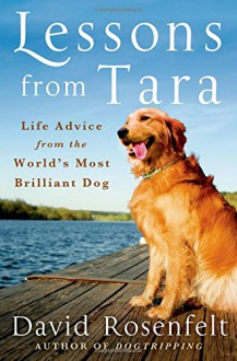 Lessons from Tara: Life Advice from the World's Most Brilliant Dog - David Rosenfelt