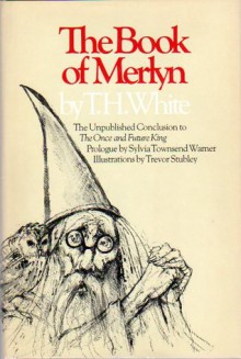 The Book of Merlyn: The Unpublished Conclusion to The Once and Future King - T.H. White, Trevor Stubley, Sylvia Townsend Warner