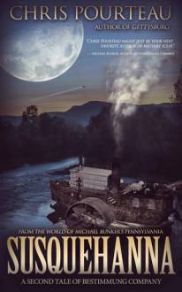 Susquehanna: A Second Tale of Bestimmung Company (Books of B Company #2) - Chris Pourteau