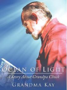 Ocean of Light: A Story about Grandpa Chuck - Kay Grandma Kay, Kay Grandma Kay