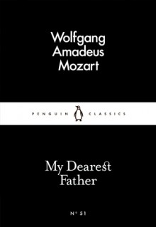 My Dearest Father (Little Black Classics #51) - Wolfgang Amadeus Mozart