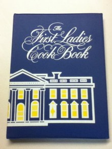 The First Ladies cook book: Favorite recipes of all the Presidents of the United States - Margaret Brown Klapthor, Helen Claire Duprey Bullock