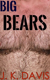 Big Bears: Gay Bears Hot and Heavy - Justin Davis