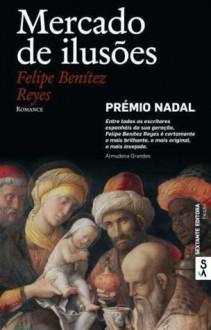 Mercado de ilusões - Felipe Benítez Reyes