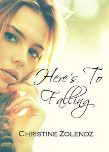 Here's To Falling - Christine Zolendz