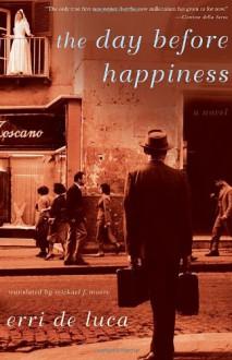 The Day Before Happiness - Erri De Luca, Michael Moore