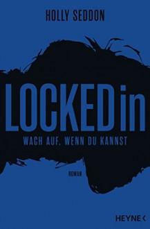Locked in: Wach auf, wenn du kannst - Roman - Holly Seddon, Astrid Finke