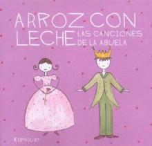 Arroz Con Leche Las Canciones de La Abuela - Con 1 CD - Alejandra Longo