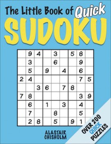 The Little Book of Quick Sudoku - Alastair Chisholm
