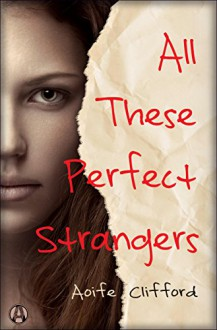 All These Perfect Strangers: A Novel - Aoife Clifford