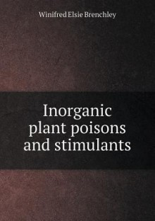 Inorganic Plant Poisons and Stimulants - Winifred Elsie Brenchley