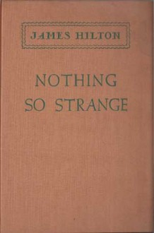 Nothing So Strange - James Hilton
