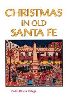 Christmas in Old Santa Fe - Pedro Ribera Ortega, Orlando Padilla