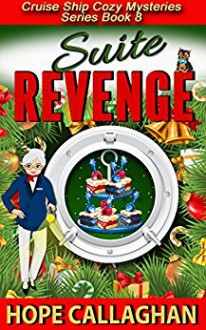 Suite Revenge: A Cruise Ship Cozy Mystery (Cruise Ship Christian Cozy Mysteries Series Book 8) - Hope Callaghan