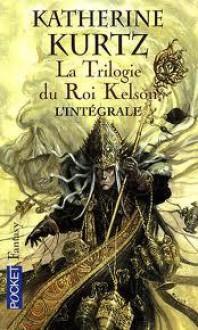 La Trilogie Du Roi Kelson - Katherine Kurtz, Michèle Zachayus
