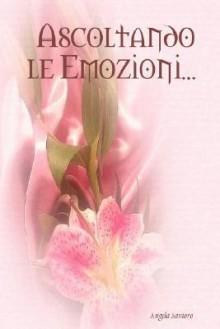 Ascoltando Le Emozioni.. - Angela Santoro