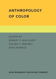Anthropology of Color: Interdisciplinary Multilevel Modeling - Robert E. MacLaury, Galina V. Paramei