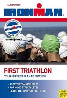 First Triathlon: Your Perfect Plan To Success (Ironman) - Lucy Smith, Jason Motz, Lance Watson