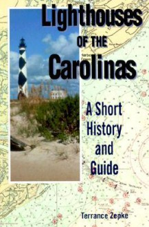 Lighthouses of the Carolinas: A Short History and Guide - Terrance Zepke