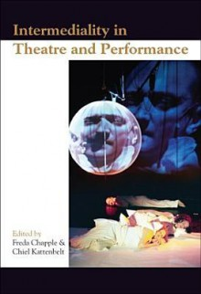 Intermediality in Theatre and Performance (Themes in Theatre 2) (Themes in Theatre) - Chiel Kattenbelt, Freda Chapple