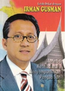 Lebih Dekat dengan Irman Gusman (Merintis Keteladanan, Menyempurnakan Pengabdian) - Iwan Koswadhi