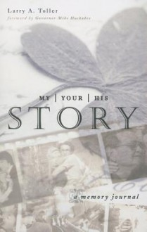 My Story, Your Story, His Story: A Memory Journal - Larry Toller