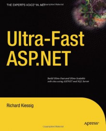 Ultra-Fast ASP.NET: Build Ultra-Fast and Ultra-Scalable web sites using ASP.NET and SQL Server - Rick Kiessig
