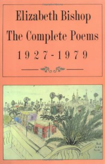 The Complete Poems, 1927-1979 - Elizabeth Bishop