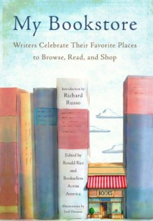 My Bookstore: Writers Celebrate Their Favorite Places to Browse, Read, and Shop -
