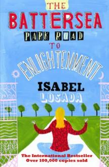 The Battersea Park Road to Enlightenment - Isabel Losada