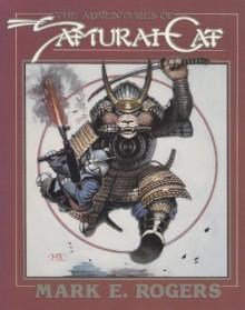 The adventures of Samurai Cat - Mark E Rogers