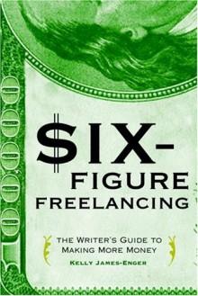 Six-Figure Freelancing - Kelly James-Enger