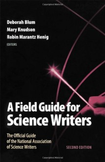 A Field Guide for Science Writers: The Official Guide of the National Association of Science Writers -