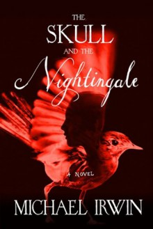 The Skull and the Nightingale: A Novel - Michael Irwin