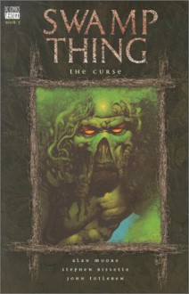 Swamp Thing, Vol. 3: The Curse - Alan Moore, Stephen R. Bissette, John Totleben
