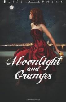Moonlight and Oranges - Elise Stephens