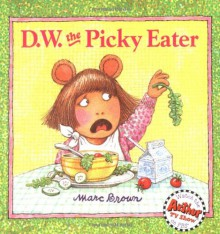 D.W. the Picky Eater (D. W. Series) - Marc Brown