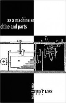 As a Machine and Parts - Caleb J. Ross