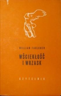 Wściekłość i wrzask - William Faulkner