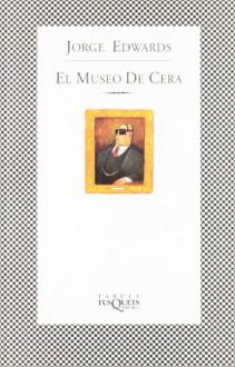 El Museo de Cera - Jorge Edwards