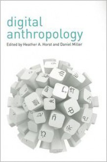 Digital Anthropology - Heather Horst, Daniel Miller
