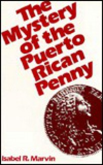 The mystery of the Puerto Rican penny (A Marisa Blake mystery) - Isabel R Marvin